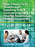 "What It Means To Be ""Breakthrough"": Expediting Drug Development—the New FDA Breakthrough Therapy Designation"
